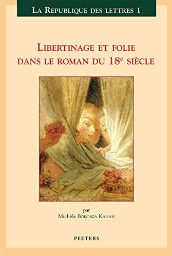9789042909427: Libertinage et folie dans le roman du 18e siecle (La Republique des Lettres)