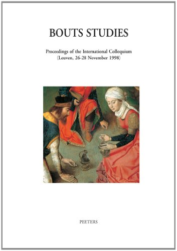 9789042909809: Bouts Studies. Proceedings of the International Colloquium (Leuven, 26-28 November 1998) With the collaboration of Katharina Smeyers