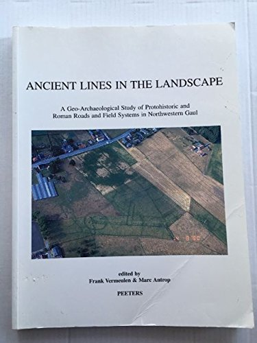 Ancient Lines in the Landscape. A Geo-Archaeological Study of Protohistoric and Roman Roads and ...