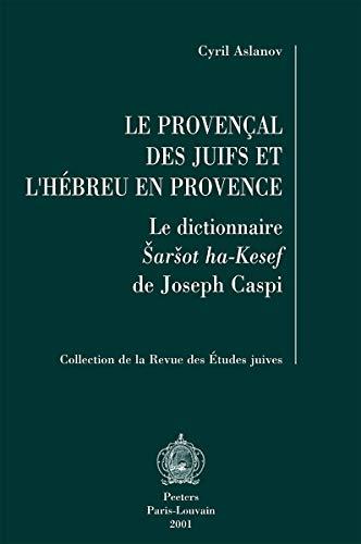9789042910126: Le Provencal des Juifs et l'Hébreu en Provence: Le dictionnaire Sarsot Ha-Kesef de Joseph Caspi