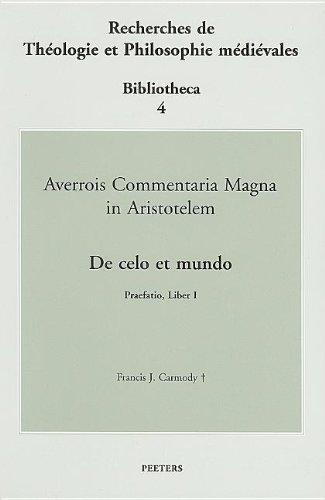 Averrois Commentaria Magna in Aristotelem De celo et mundo Praefatio, Liber I: Carmody F.J.,