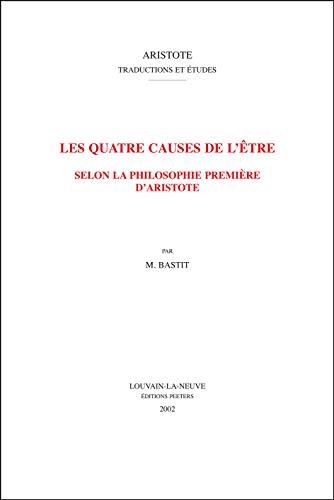 Les quatre causes de l'etre selon la philosophie preniere d'Aristote: Bastit, M.