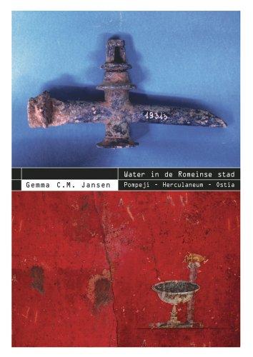 Water in de Romeinse Stad: Pompeji - Herculaneum - Ostia: Jansen, Gemma C. M. / Jansen Ag C. M. / ...