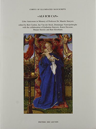 9789042912335: Als Ich Can Volume 1 Liber Amicorum in Memory of Professor Dr. Maurits Smeyers, edited by Bert Cardon, Jan Van der Stock, Dominique Vanwijnsberghe, ... (Corpus of Illuminated Manuscripts)