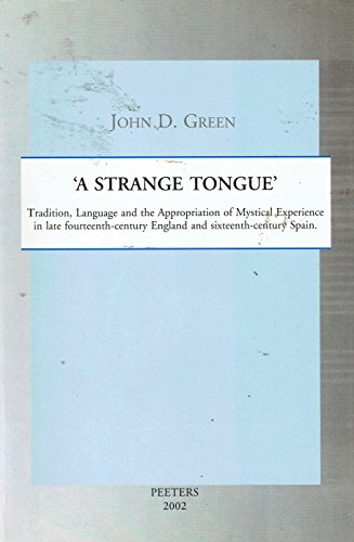 A Strange Tongue: Tradition, Language and the Appropriation of Mystical Experience in late fourte...