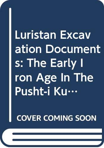9789042912434: 4: Luristan Excavation Documents Vol. IV The Early Iron Age in the Pusht-i Kuh, Luristan (Textes et Memoires XXVI) (ACTA Iranica)