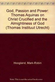 God, Passion and Power Thomas Aquinas on Christ Crucified and the Almightiness of God (Thomas ...