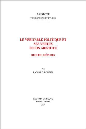 Le véritable politique et ses vertus selon Aristote: Bodéüs R.,