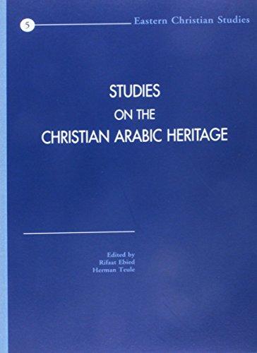 Studies on the Christian Arabic Heritage: In Honour of Father Prof. Dr. Samir Khalil Samir S.I. at ...