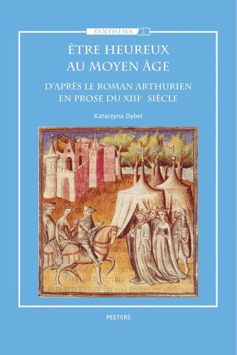 9789042914780: Etre Heureux Au Moyen Age: D'apres Le Roman Arthurien En Prose Du XIIIe Siecle