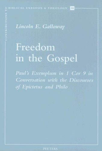 9789042915022: Freedom in the Gospel: Paul's Exemplum in 1 Cor. 9 in Conversation with the Discourses of Epictetus and Philo (Contributions to Biblical Exegesis & Theology)