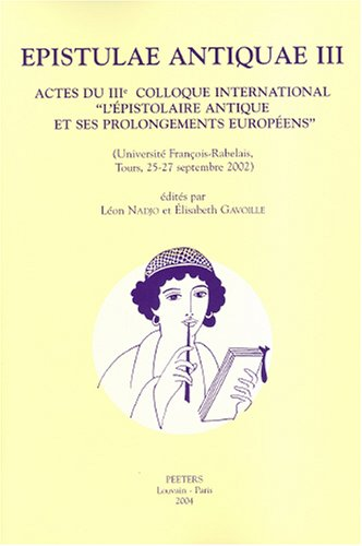 9789042915091: Epistulae Antiquae III: Actes Du IIIe Colloque International 'l'epistolaire Antique Et Ses Prolongements Euroeens