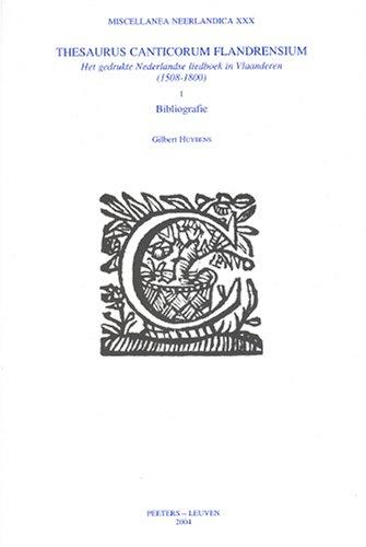 Thesaurus Canticorum Flandrensium. Het gedrukte Nederlandse liedboek in Vlaanderen (1508-1800). I. Bibliografie - Huybens, G.