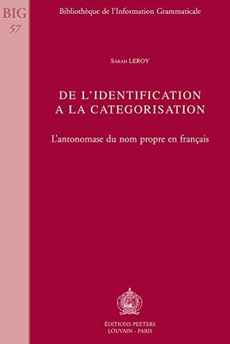 De l'identification a la categorisation: L'antonomase du nom propre en francais (Bibliotheque de l'Information Grammaticale) - S. Leroy