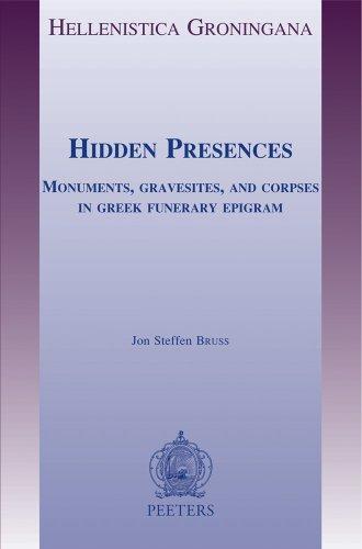 Hidden Presences: Monuments, Gravesites, and Corpses in Greek Funerary Epigram (Hellenistica Groningana) - Bruss, J.S.