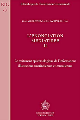 L'Enonciation Mediatisee II: Le traitement epistemologique de l'information: ...