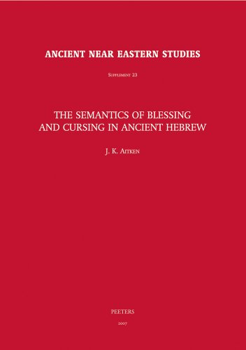 The Semantics of Blessing and Cursing in Ancient Hebrew (Ancient Near Eastern Studies Supplement ...