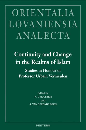 Continuity and Change in the Realms of Islam: Studies in Honour of Professor Urbain Vermeulen (...