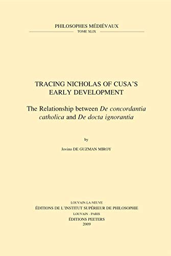 Tracing Nicholas of cusa's Early development. The Relationship between De concordantia ...
