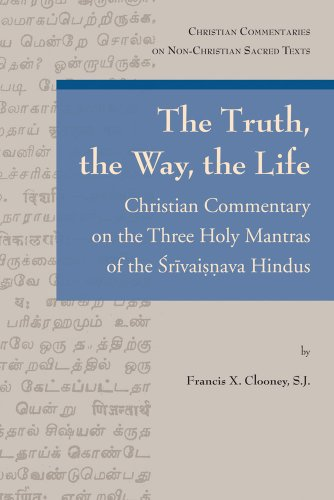 9789042920477: The Truth, the Way, the Life: Christian Commentary on the Three Holy Mantras of the Srivaisnava Hindus (Christian Commentaries on Non-Christian Sacred Texts)