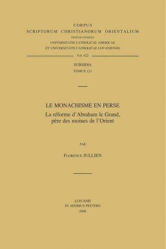 9789042920903: Le monachisme en Perse. La r?forme d'Abraham le Grand, p?re des moines de l'Orient (CSCO)
