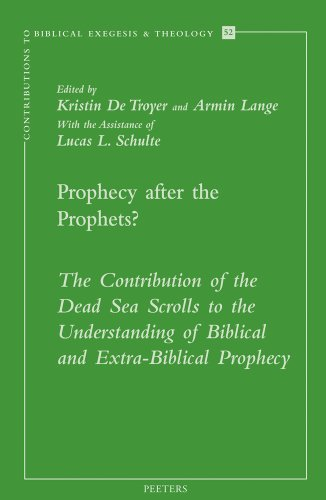 9789042921351: Prophecy after the Prophets? The Contribution of the Dead Sea Scrolls to the Understanding of Biblical and Extra-Biblical Prophecy (Contributions to Biblical Exegesis & Theology)