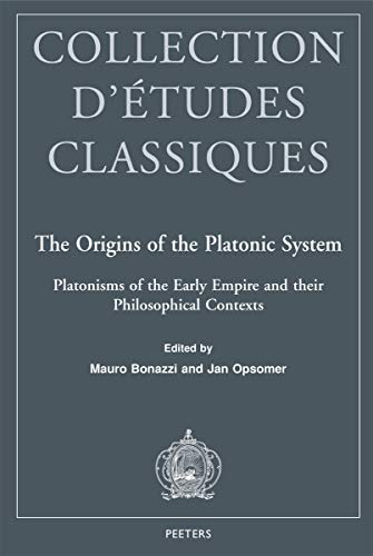 9789042921825: The Origins of the Platonic System: Platonisms of the Early Empire and their Philosophical Contexts (Collection d'Etudes Classiques)