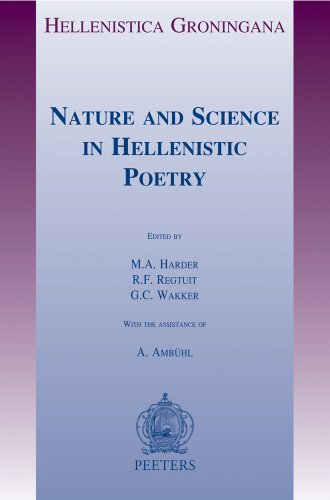 Nature and Science in Hellenistic Poetry (Hellenistica Groningana): M A Harder (Editor), R F ...