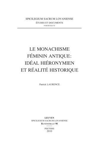 Le Monachisme Féminin Antique: idéal Hiéronymien et Réalité Historique. - Laurence, Patrick.