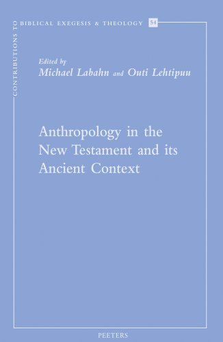 Anthropology in the New Testament and its Ancient Context: Labahn M., Lehtipuu O.,