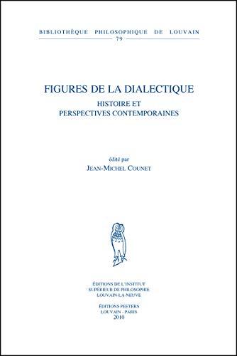 Figures de la dialectique: Histoire et perspectives contemporaines J-M Counet Editor