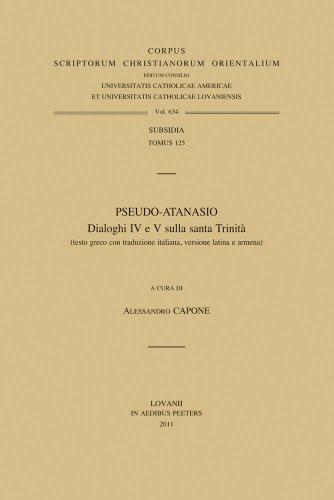 Pseudo-Atanasio. Dialoghi IV e V sulla santa Trinità (testo greco con traduzione italiana, ...