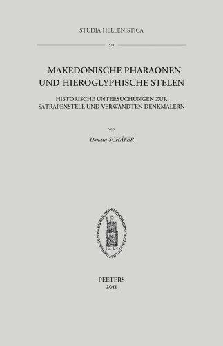 9789042924444: Makedonische Pharaonen Und Hieroglyphische Stelen: Historische Untersuchungen Zur Satrapenstele Und Verwandten Denkmalern