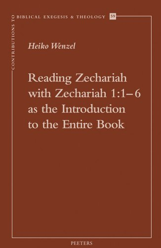 Reading Zechariah with Zechariah 1: 1-6 as the Introduction to the Entire Book (Contributions to ...