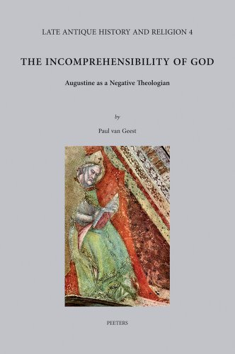 The Incomprehensibility of God: Augustine as a Negative Theologian (Late Antique History and ...