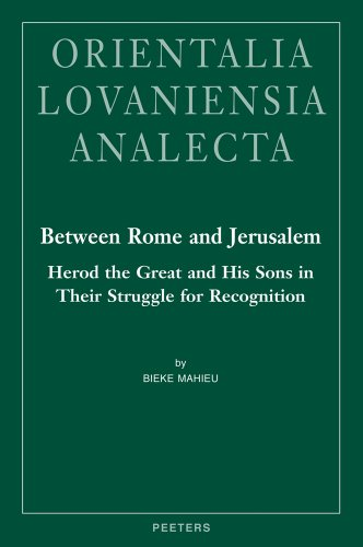 9789042924970: Between Rome and Jerusalem: Herod the Great and His Sons in Their Struggle for Recognition. A Chronological Investigation of the Period 40 BC - 39 AD, ... Events (Orientalia Lovaniensia Analecta)