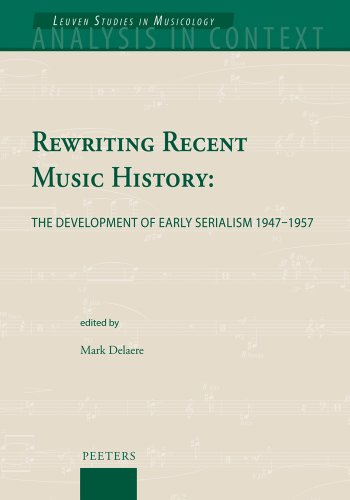 9789042925236: Rewriting Recent Music History: The Development of Early Serialism 1947-1955 (ANALYSIS IN CONTEXT. LEUVEN STUDIES IN MUSICOLOGY)
