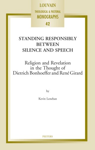 9789042925878: Standing Responsibly Between Silence and Speech: Religion and Revelation in the Thought of Dietrich Bonhoefer and René Girard (Louvain Theological & Pastoral Monographs)
