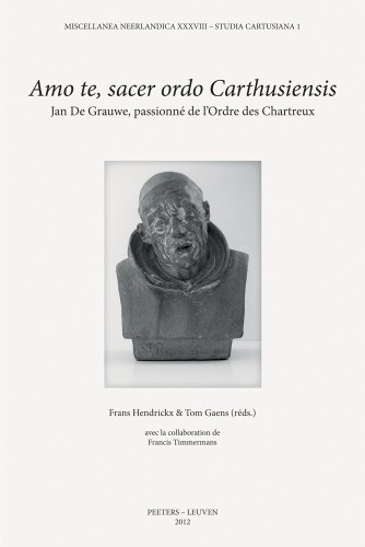 Amo te, sacer ordo Carthusiensis: HendrickxF., Gaens T.,