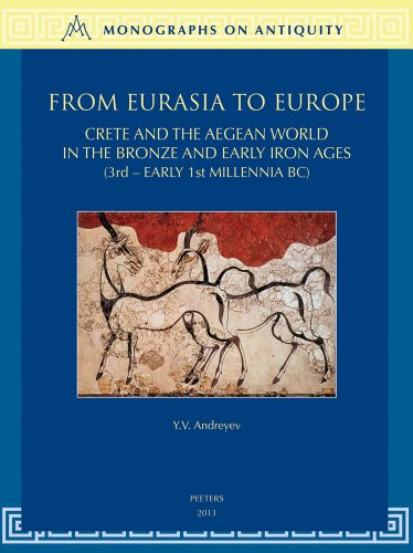 9789042927230: From Eurasia to Europe: Crete and the Aegean World in the Bronze and Early Iron Ages (3rd - Early 1st Millennia BC) (Monographs on Antiquity)