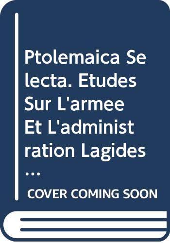 Ptolemaica Selecta. Études Sur L'armée Et L'administration: Van 't Dack,