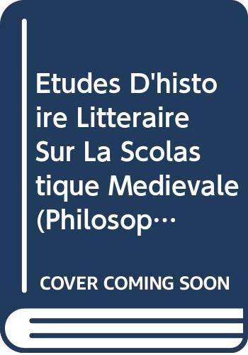 9789042928329: Etudes D'Histoire Litteraire Sur La Scolastique Medievale (Philosophes Medievaux) (French Edition)