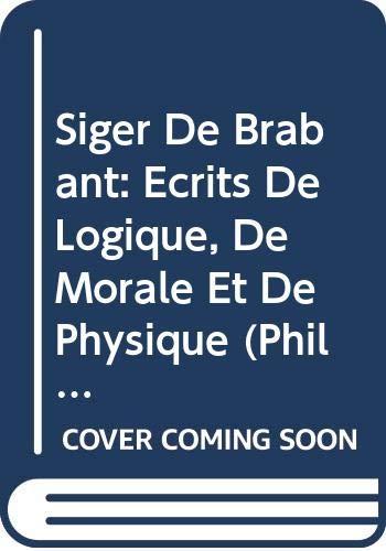 9789042928374: Siger de Brabant. Ecrits de Logique, de Morale Et de Physique: Edition Critique (Philosophes Medievaux)