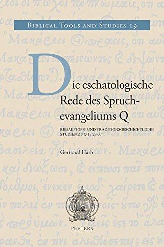 9789042930506: Die Eschatologische Rede Des Spruchevangeliums Q: Redaktions- Und Traditionsgeschichtliche Studies Zu Q 17,23-37 (Biblical Tools and Studies)