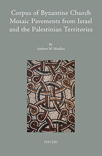 Corpus of Byzantine Church Mosaic Pavements in Israel and the Palestinian Territories (Colloquia ...