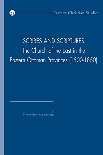 9789042930797: Scribes and Scriptures: The Church of the East in the Eastern Ottoman Provinces (1500-1850) (Eastern Christian Studies)