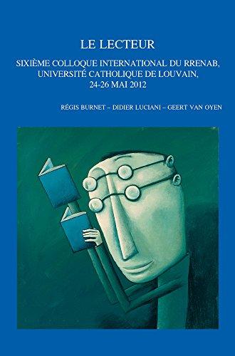 9789042931602: Le Lecteur: Sixieme Colloque International Du Rrenab, Universite Catholique De Louvain, 24-26 Mai 2012