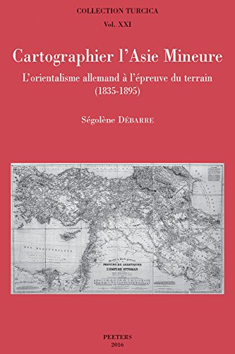 9789042931855: Cartographier L'asie Mineure: L'orientalisme Allemand a L'epreuve Du Terrain (1835-1895)
