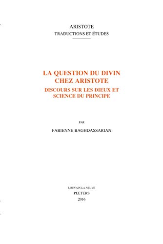 La question du divin chez Aristote: Baghdassarian F.,
