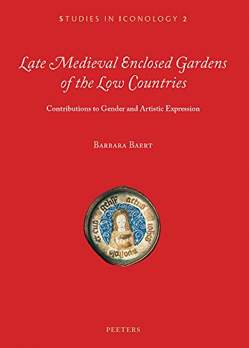 Late Medieval Enclosed Gardens of the Low Countries: Baert B.,